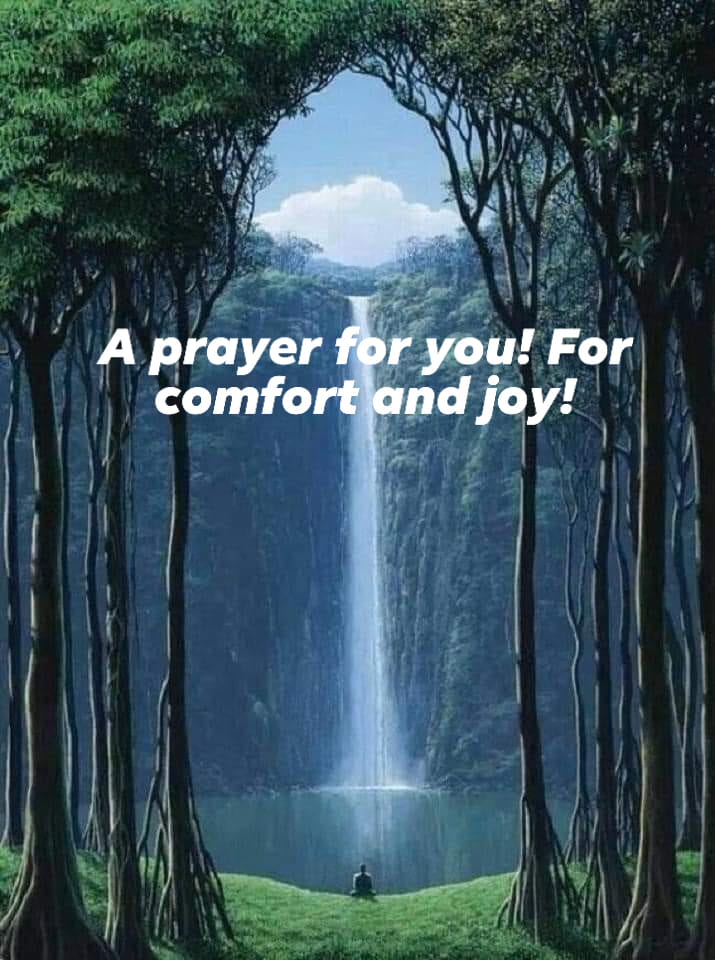 A PRAYER FOR YOU! FOR COMFORT AND JOY!~