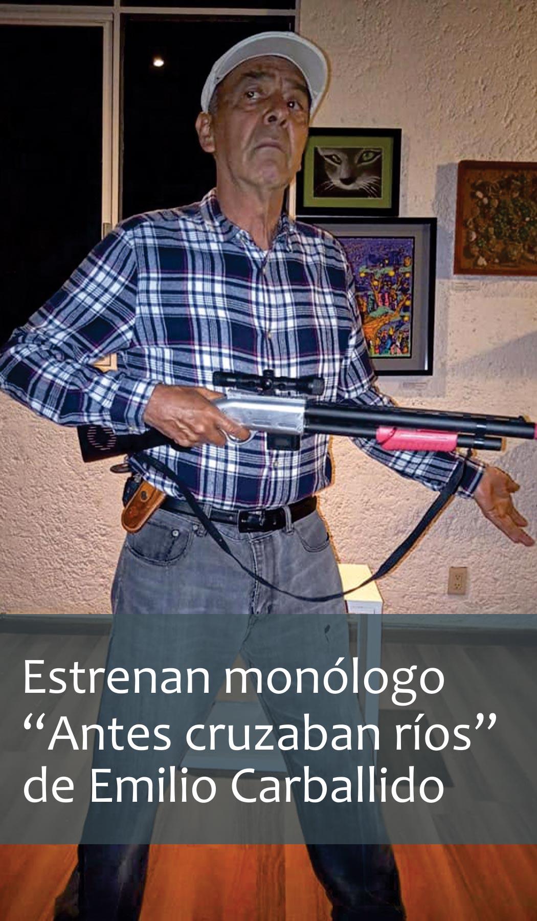 """Estrenan monólogo """"Antes cruzaban ríos"""" de Emilio Carballido"""