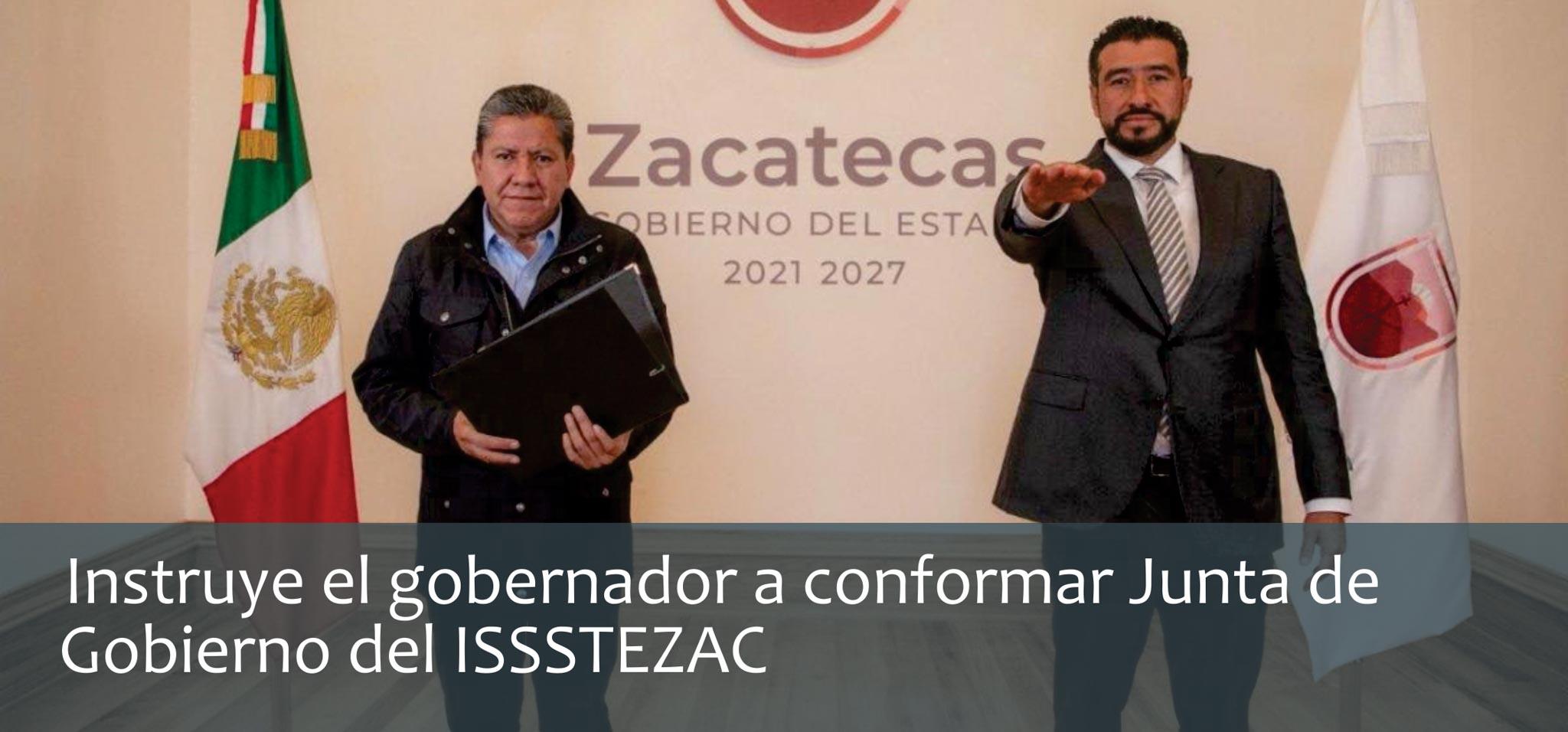 Instruye gobernador conformar Junta de Gobierno del ISSSTEZAC