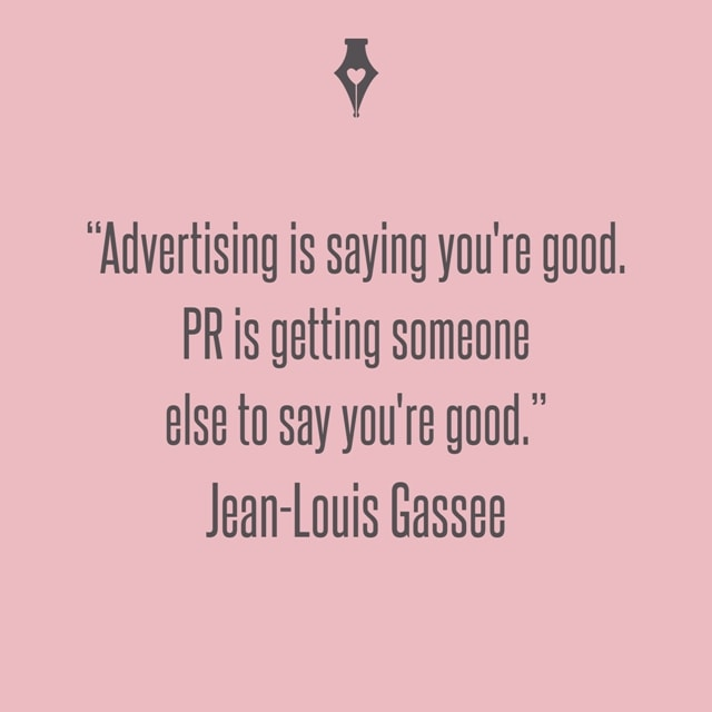Advertising is saying you're good. PR is getting someone else to say you're good. Jean-Louis Gassee