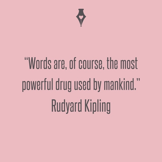 Words are, of course, the most powerful drug used by mankind. Rudyard Kipling