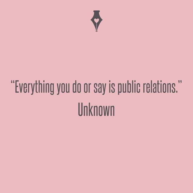 Everything you do or say is public relations. Unknown