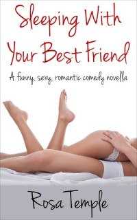 Sleeping with your best friend by Rosa Temple