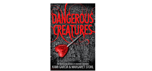 Dangerous creatures by Kami Garcia and Margaret Stohl feature