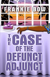 The Case of the Defunct Adjunct by Frankie Bow