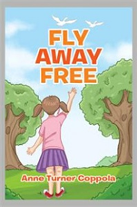 Fly Away Free by  Anne Turner Coppola