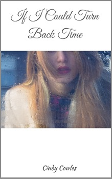 If I could Turn Back Time by Cindy Cowles