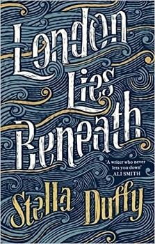 London Lies Beneath by Stella Duffy