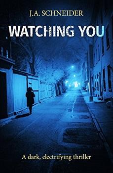 Watching You by J.A Schneider