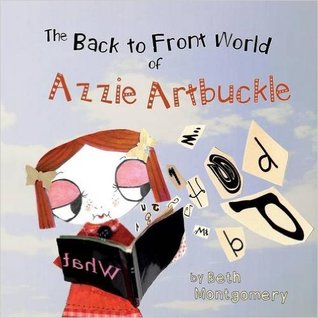 The Back to Front World of Azzie Artbuckle by Beth Montgomery