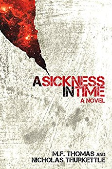 A Sickness in Time by MF Thomas & Nicholas Thurkettle