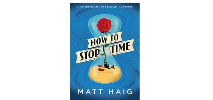 Feature Image - How To Stop Time by Matt Haig