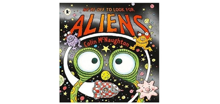 Were off to look for aliens by Colin McNaughtonn