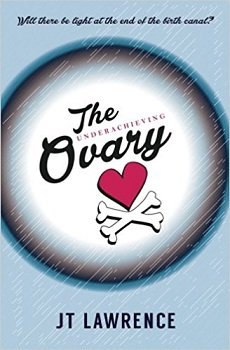 The Underachieving ovary by JT lawrence