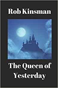 The Queen of Yesterday by Rob Kinsman