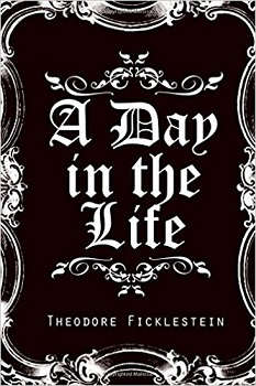 A Day in the Life by Theodore Ficklestein