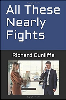 All These Nearly Fights by Richard Cunliffe