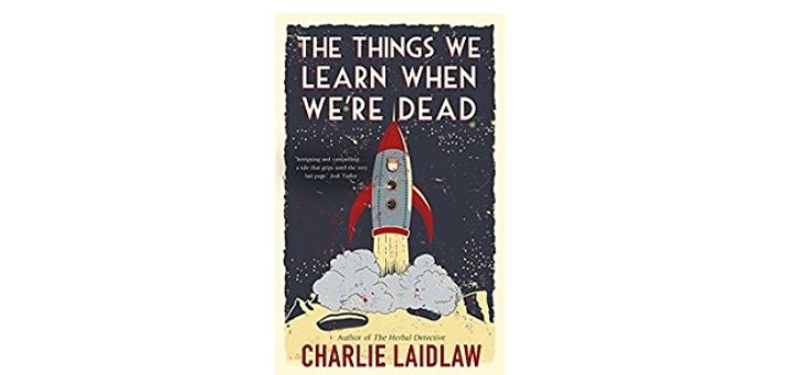 Feature Image - The Things we learn when were dead by charlie laidlaw