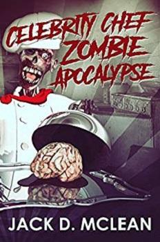 Celebrity chef zombie apocalypse by jack d mclean
