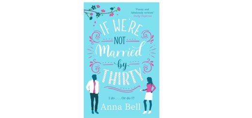 Feature Image - If were not married by thirty by anna bell