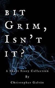 Bit Grim Isn't It by Christopher Galvin