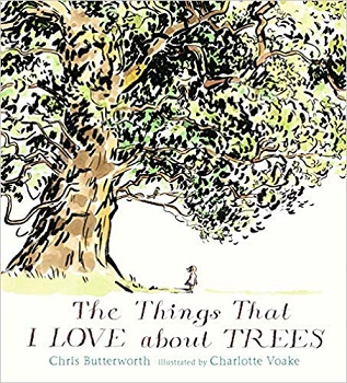 The Things That I LOVE about TREES by Chris Butterworth