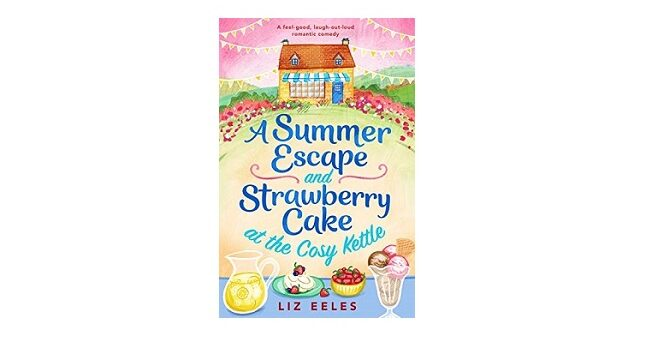 Feature Image - A Summer Escape and Strawberry Cake at the Cosy Kettle by Liz Eeles