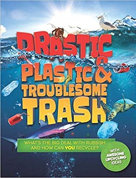 Drastic Plastic and Troublesome Trash by Hannah Wilson