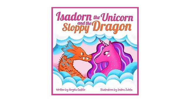Feature Image - Isadorn the Unicorn and the Sloppy Dragon by Angela Castillo