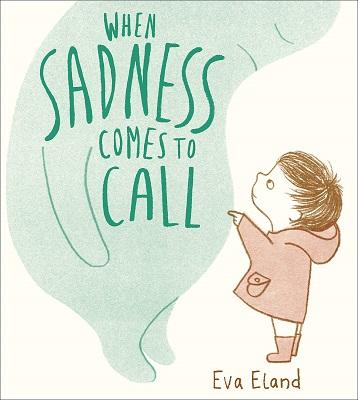 When Sadness Comes to Call by Eva Eland