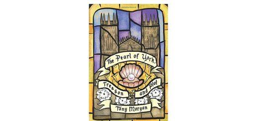 Feature Image - The Pearl of York, Treason and Plot by Tony Morgan