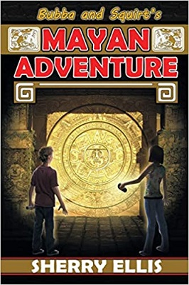 Bubba and Squirts Mayan Adventure by Sherry Ellis
