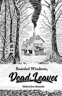 Boarded Windows, Dead Leaves by Michael Jess Alexander