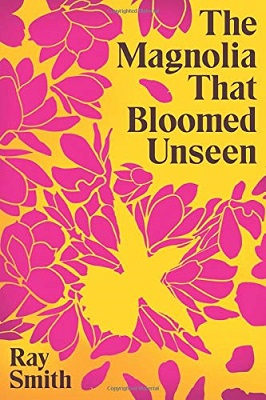 The Magnolia that Bloomed Unseen by Ray Smith