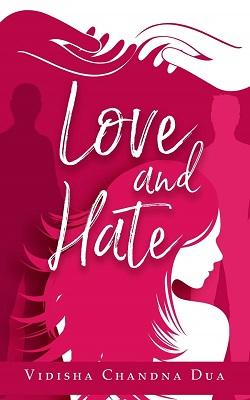 Love and Hate by Vidisha Chandna Dua