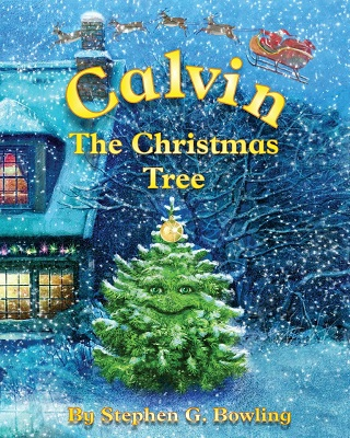 Calvin the Christmas Tree by Stephen G Bowling