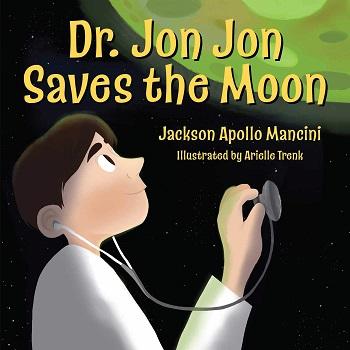 Dr Jon Jon Saves the Moon by Jackson Apollo Mancini