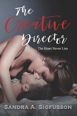 The Creative Director The Heart Never Lies by Sandra A. Sigfusson