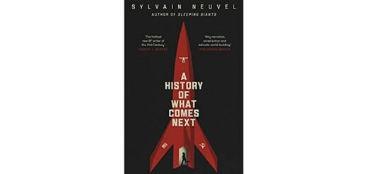 Feature Image - A History of What Comes Next by Sylvain Neuvel