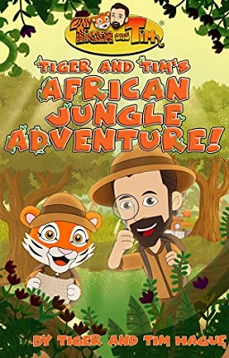 Tiger and Tims African Jungle Adventure by Tim Hague