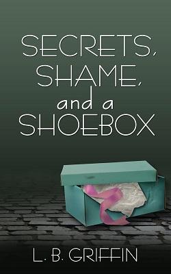 Secrets, Shame, and a Shoebox by L. B. Griffin
