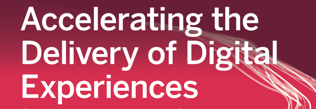 Accelerating the Delivery of Digital Experiences