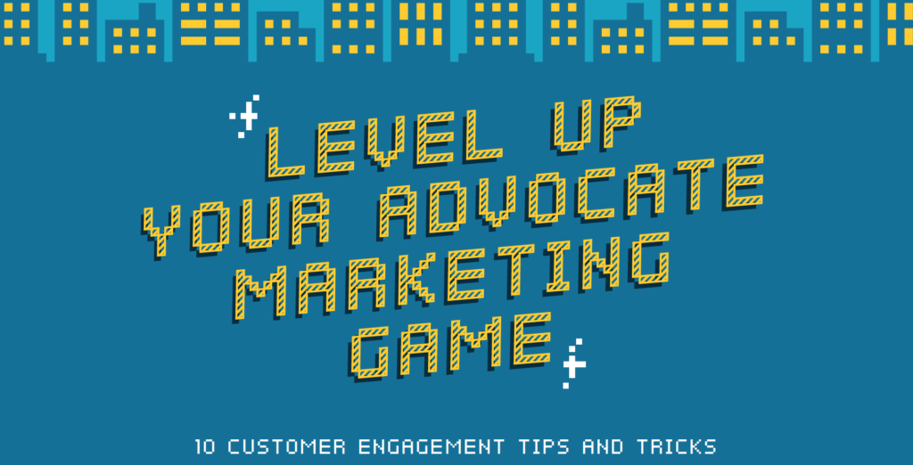 Level Up Your Advocate Marketing