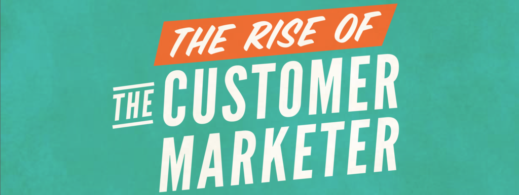 Rise of the Customer Marketer