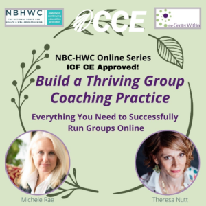 Build a Thriving Group Coaching Practice: Everything You Need to Successfully Run Groups Online (Michele Rae) @ the Center Within