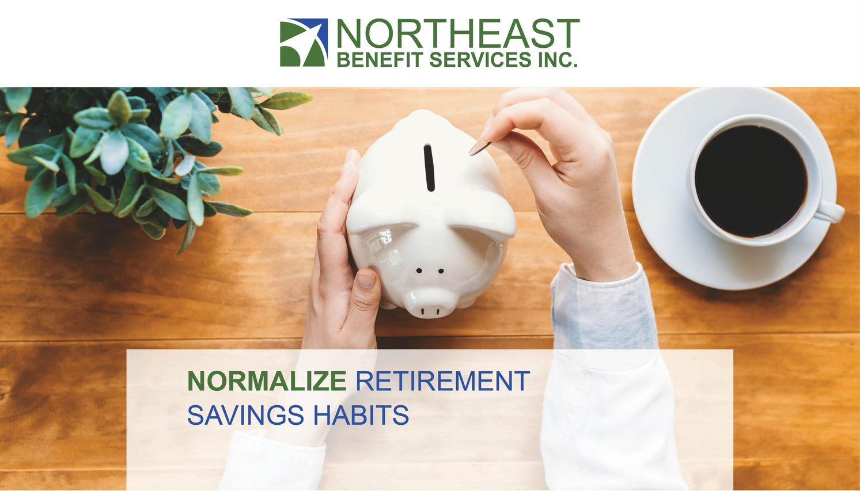 Normalizing Retirement Savings Habits