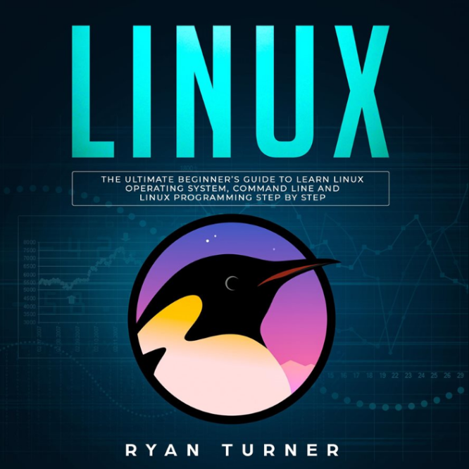"""Linux: The Ultimate Beginner's Guide to Learn Linux Operating System, Command Line and Linux Prog"" by Ryan Turner"