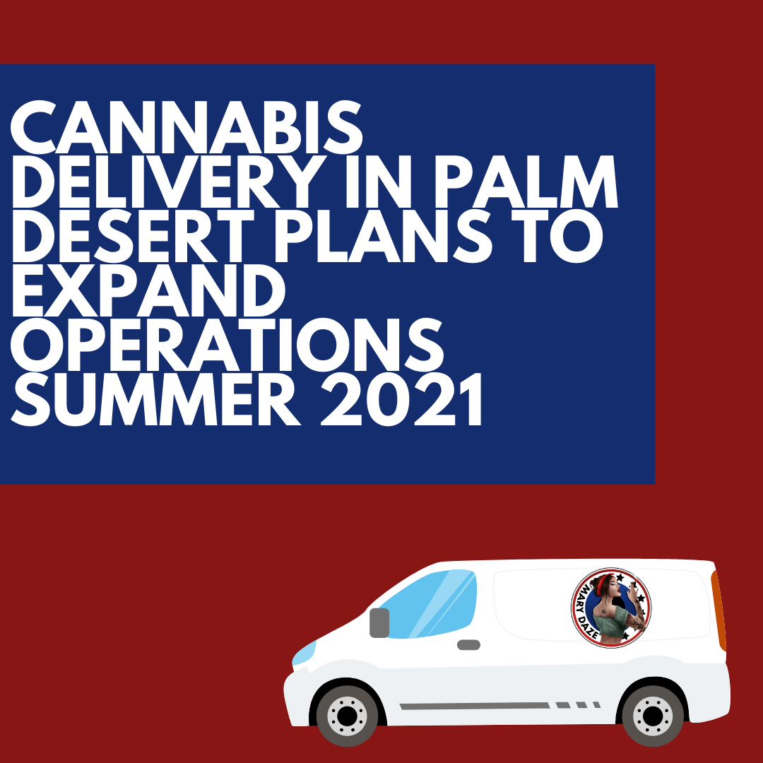 Cannabis Delivery in Palm Desert Plans to Expand Operations Summer 2021