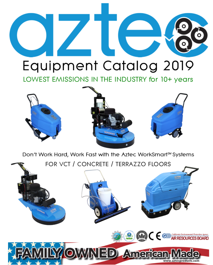 The Complete 2019 Aztec Equipment Catalog is here. Don't work hard, work smart with the Aztec WorkSmart Systems for VCT, concrete and terrazzo floors.