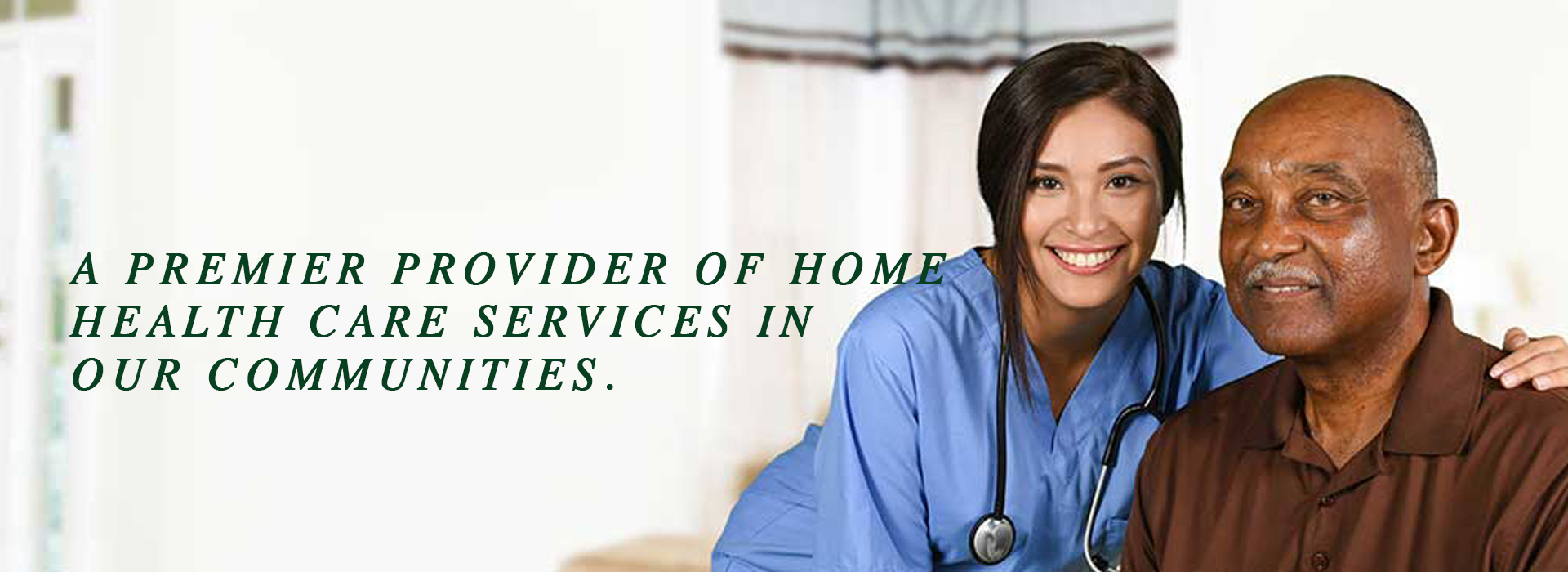 A Premier Provider of Home Health Care Services In Our Communities.